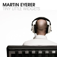 "Martin Eyerer ""Tiny Little Widgets"" CD Cover"