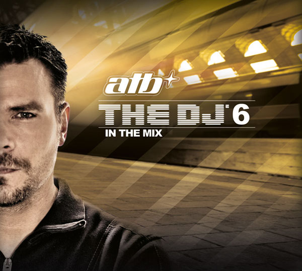 ATB - THE DJ 6 ­ In The Mix Cd Cover