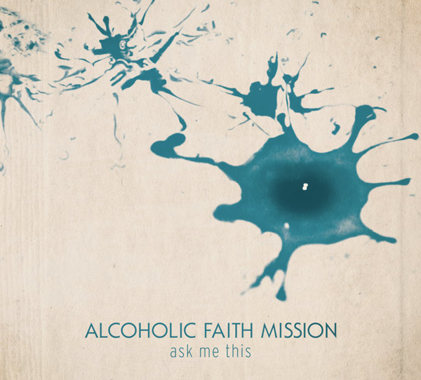 ALCOHOLIC FAITH MISSION - ASK ME THIS CD Cover