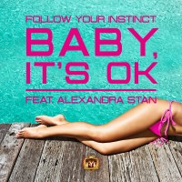 FOLLOW YOUR INSTINCT feat. Alexandra Stan - Baby, It's Ok
