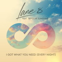 "LANE 8 ""I Got What You Need (Every Night) (feat. Bipolar Sunshine)"""
