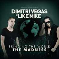 Dimitri Vegas & Like Mike - Bringing The World The Madness