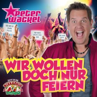 Peter Wackel: WIR WOLLEN DOCH NUR FEIERN!