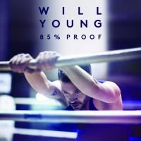 """WILL YOUNG VERÖFFENTLICHT NEUES ALBUM """"85% PROOF"""""""