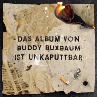 "BUDDY BUXBAUM ""Unkaputtbar"""