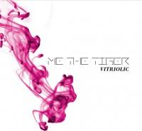 """ME THE TIGER """"VITRIOLIC"""""""