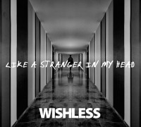 WISHLESS - LIKE A STRANGER IN MY HEAD!