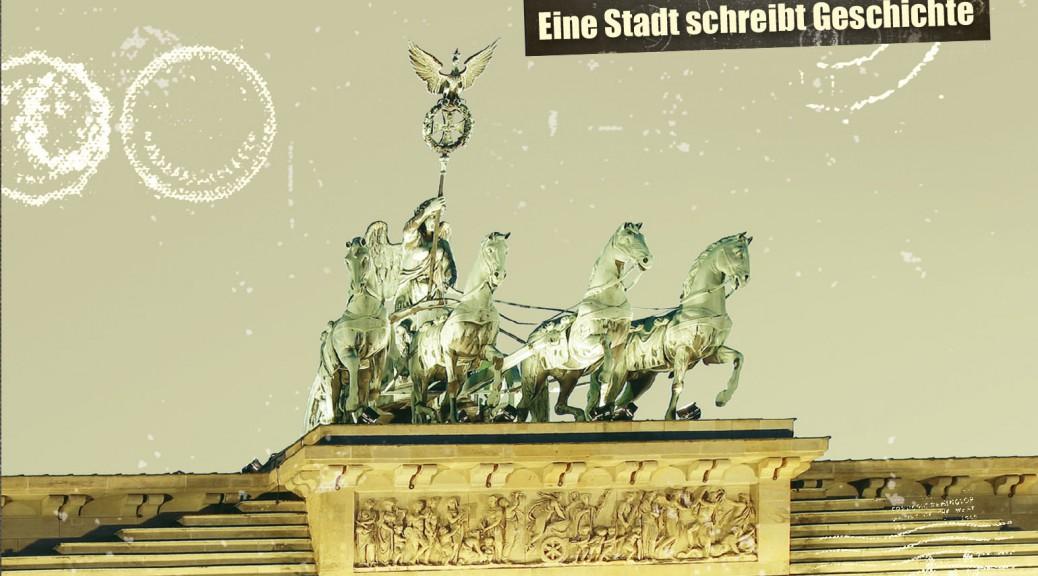 Berlin Berlin - Eine Stadt schreibt Geschichte