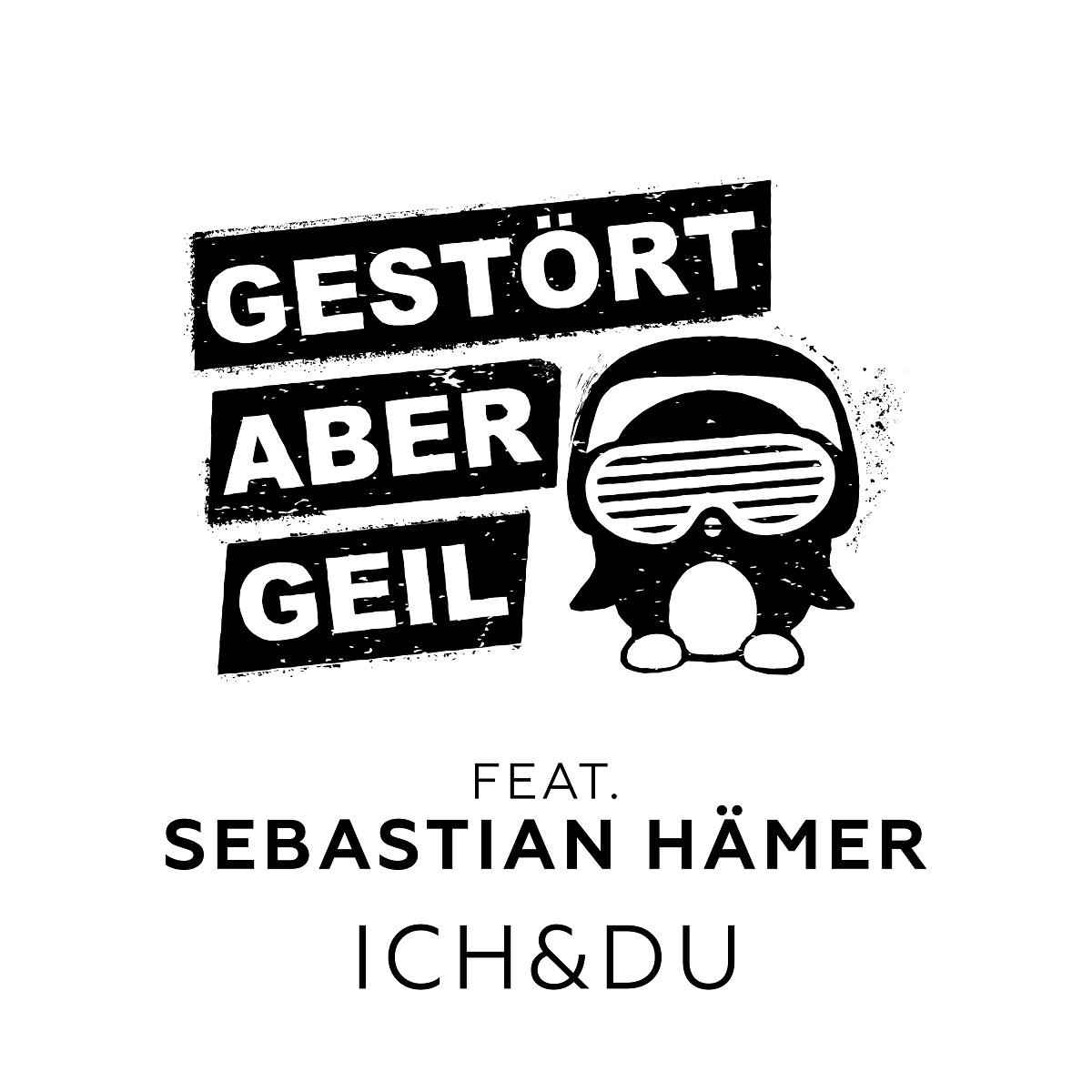 Gestört aber GeiL feat Sebastian Hämer – ICH & DU