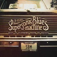 "Supersonic Blues Machine – Bluesrock Allstar Group mit Debüt Album ""West of Flushing, South of Frisco"" am 26. Februar und Free Download vorab!"