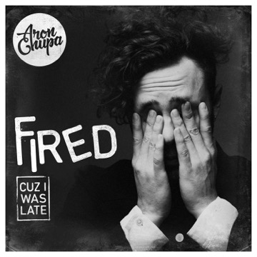 AronChupa – Fired Cuz I Was Late