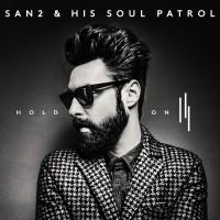 "San2 & His Soul Patrol ""Hold On"""