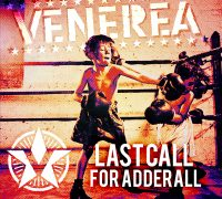 VENEREA Last Call For Adderall
