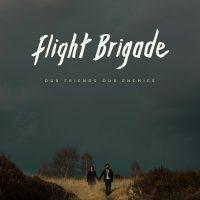 Artist: Flight Brigade Album: 'Our Friends Our Enemies'Artist: Flight Brigade Album: 'Our Friends Our Enemies'