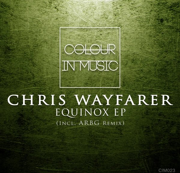 Chris Wayfarer - Equinox EP (Colour In Music, CIM023) - Stil: Deep House; Promo Release als digital download am 27.02.2017 auf Traxsource; Full release am 13.03.2017