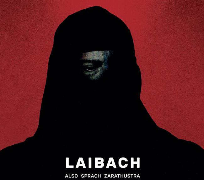 LAIBACH ALSO SPRACH ZARATHUSTRA NEUES ALBUM ERSCHEINT AM 14.07.2017