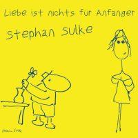 Stephan Sulke – Liebe ist nichts für Anfänger