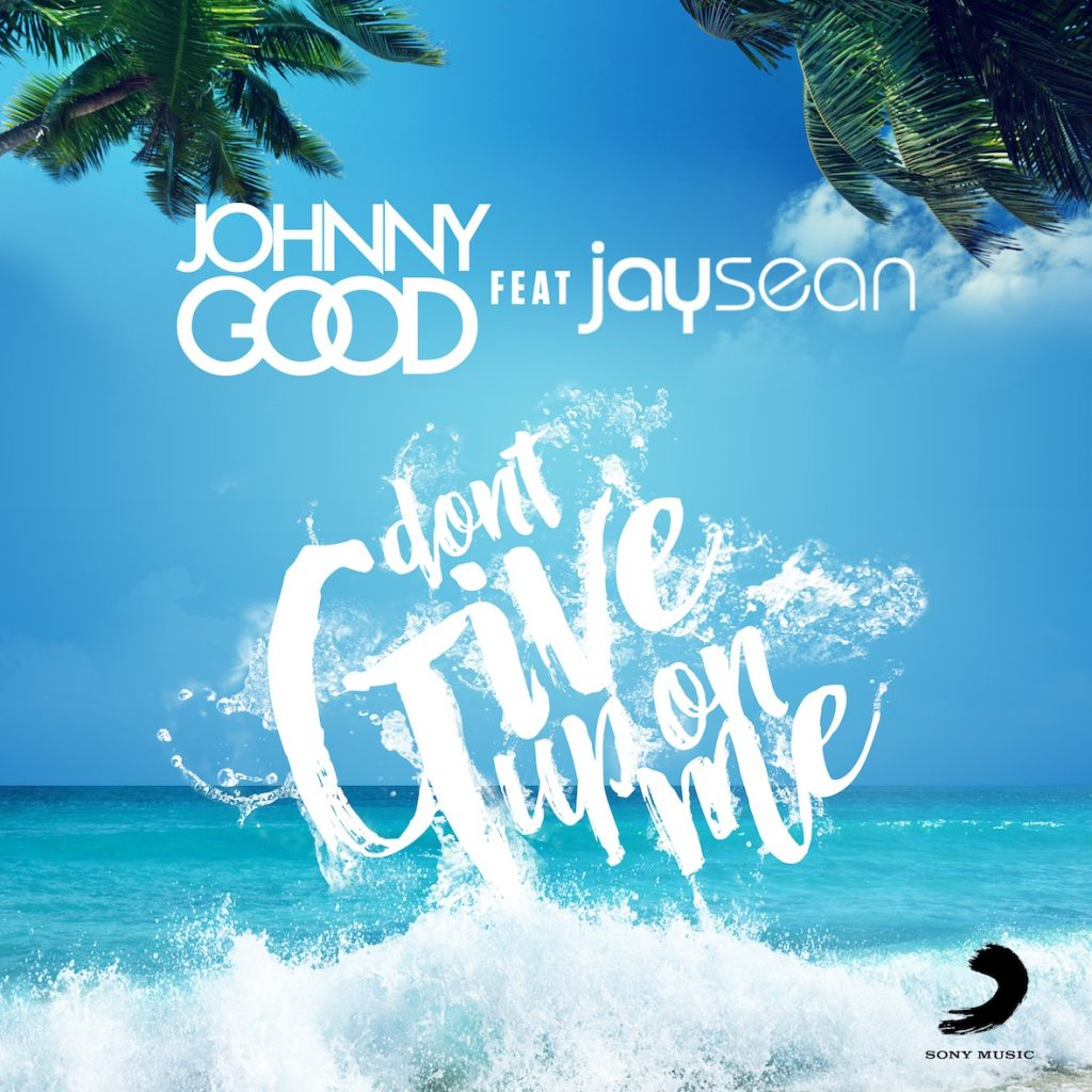 Johnny Good & Jay Sean Don't Give Up On Me