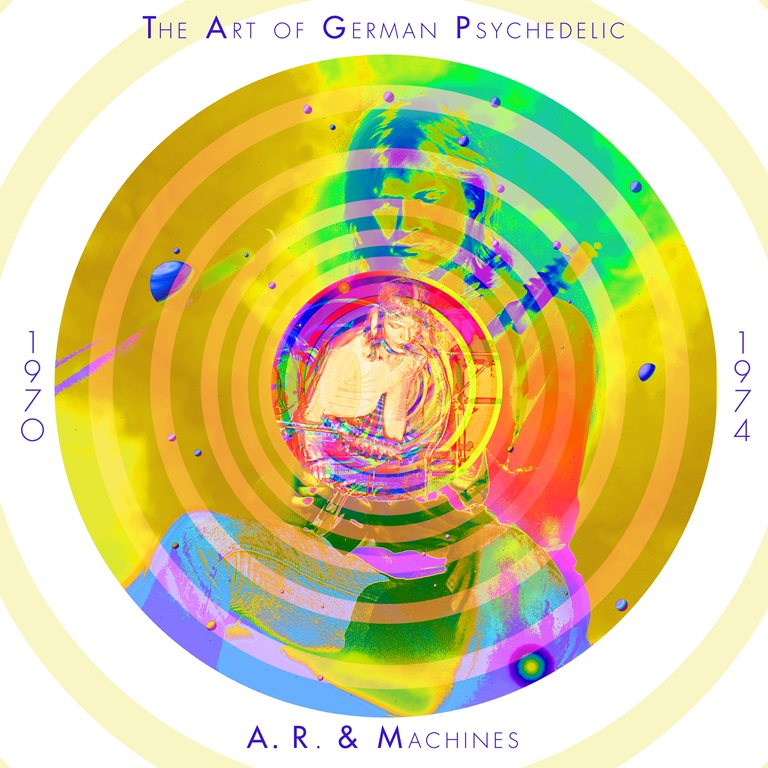 "A.R. & MACHINES - ""The Art Of German Psychedelic (1970-74)"""