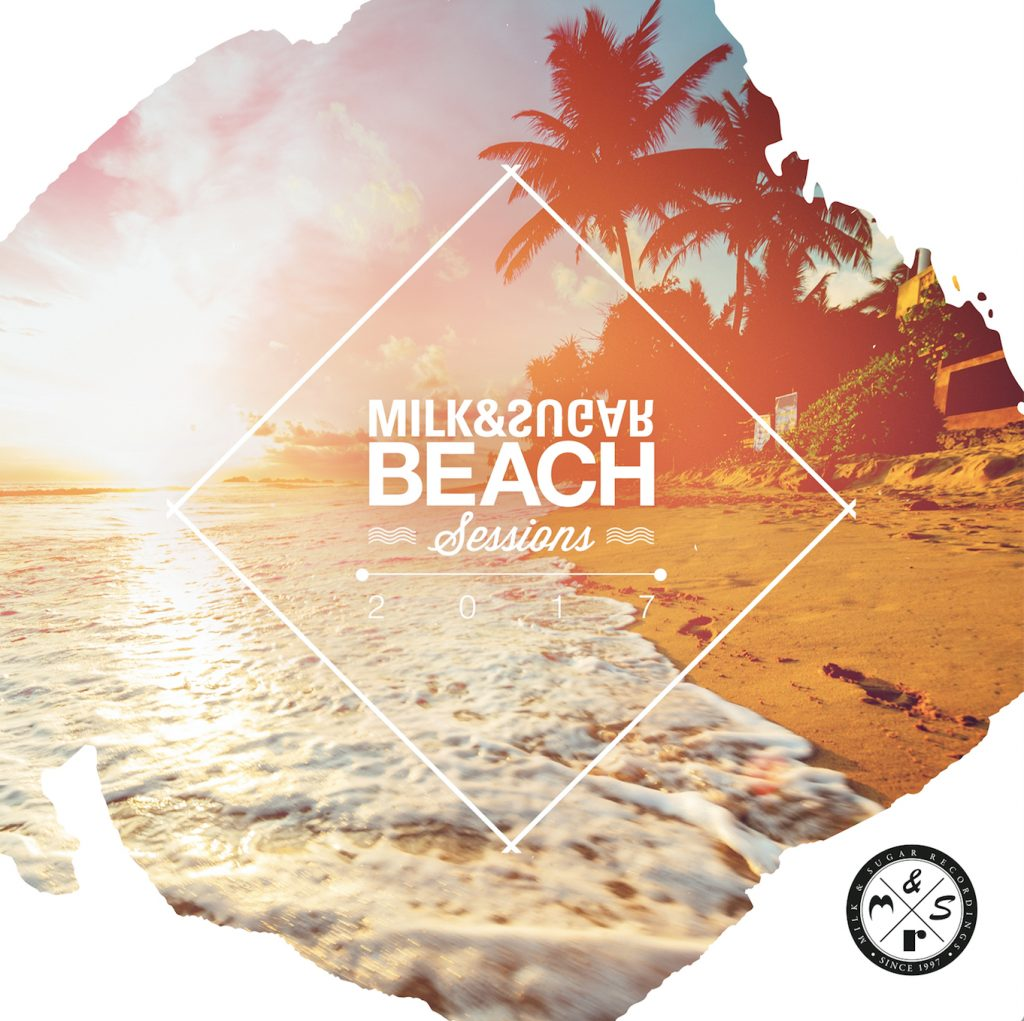 BEACH SESSIONS 2017 Compiled and Mixed by Milk & Sugar