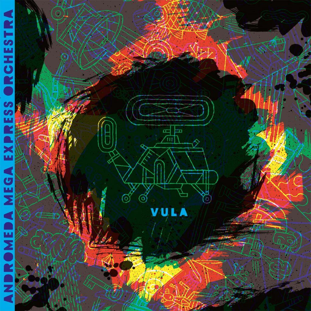 ANDROMEDA MEGA EXPRESS ORCHESTRA - ALBUM: Vula (07.07.2017, via Alien Transistor)