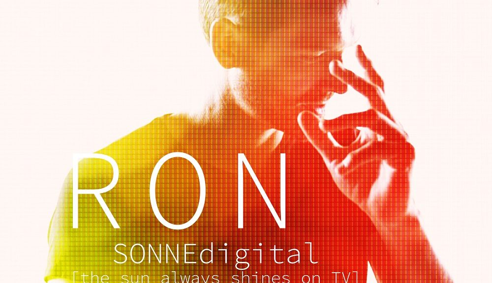 "RON - Video Premiere und Single Veröffentlichung von ""Sonne digital (The sun always shines on TV)"""