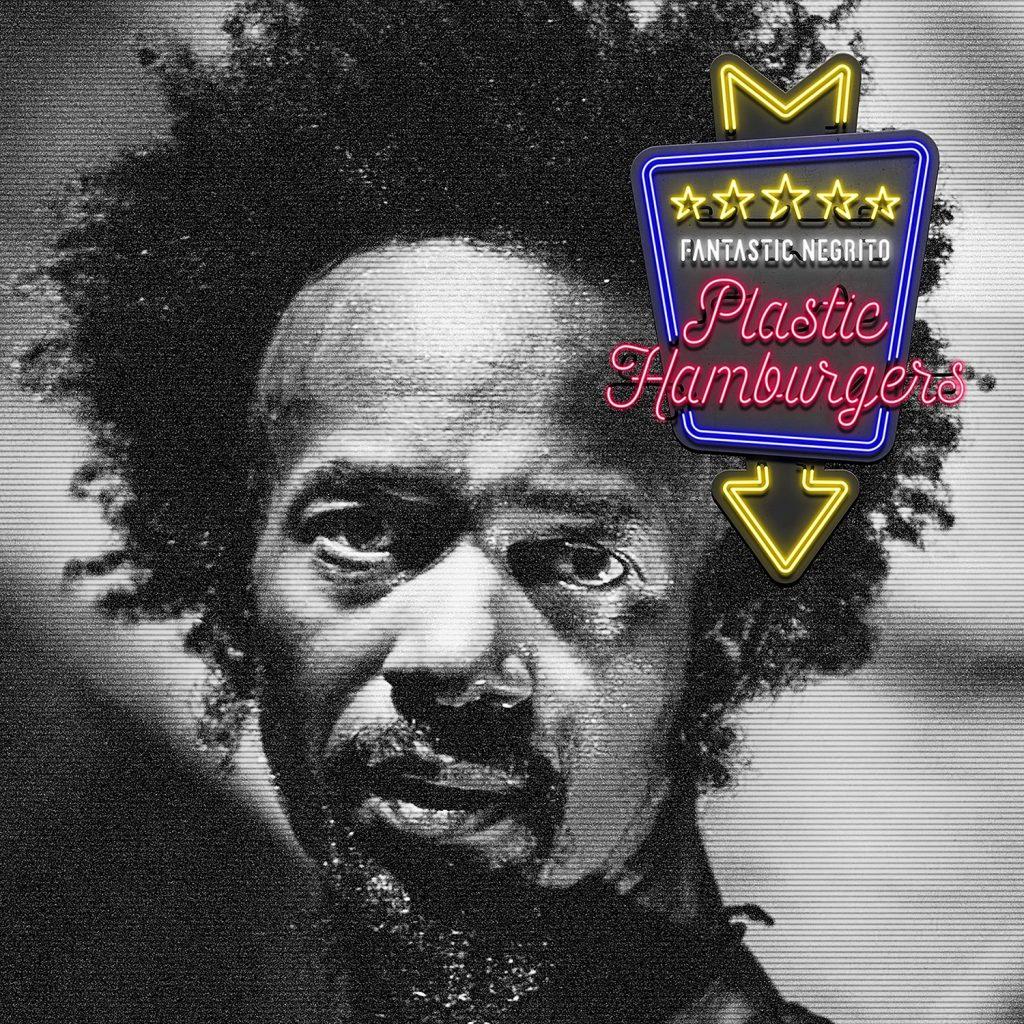 """Fantastic Negrito veröffentlicht die erste Single + Video """"Plastic Hamburgers"""""""