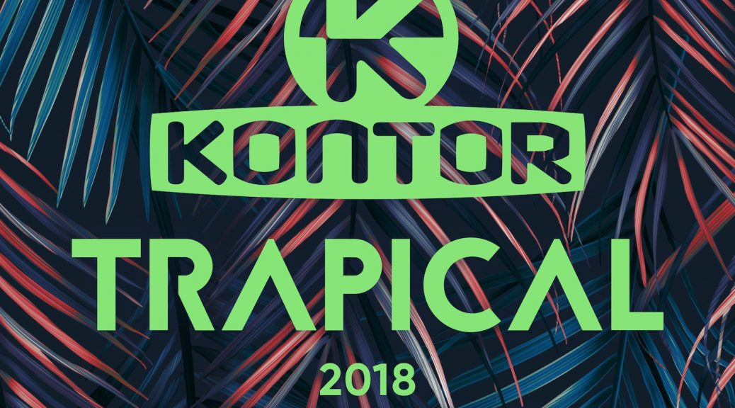 KONTOR TRAPICAL 2018 – THE FESTIVAL SEASON