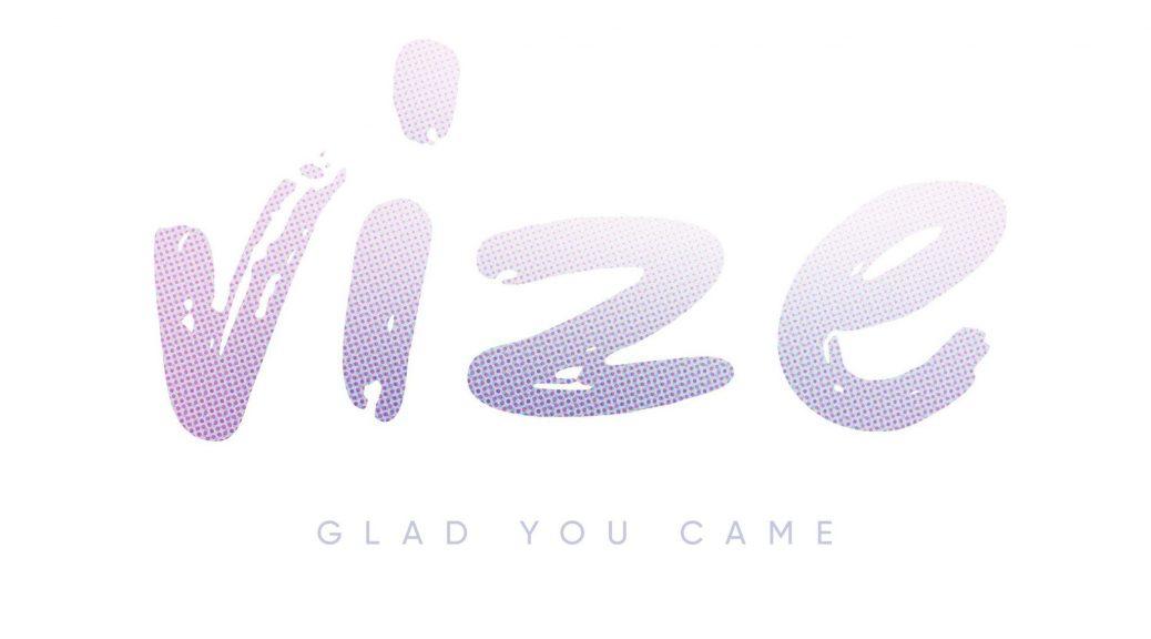 VIZE - Glad You Came
