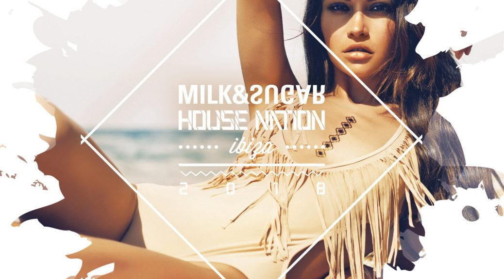 HOUSE NATION IBIZA 2018 Compiled and Mixed by Milk & Sugar