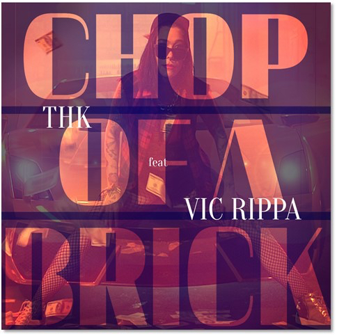 THK - Chop of A Brick ft. Vic Rippa