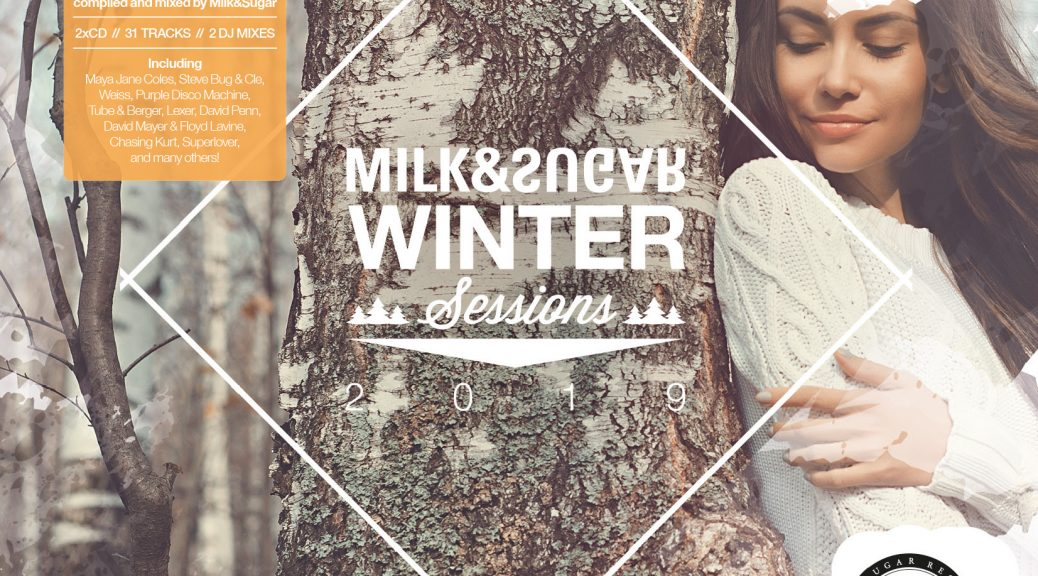 WINTER SESSIONS 2019 Compiled and Mixed by Milk & Sugar