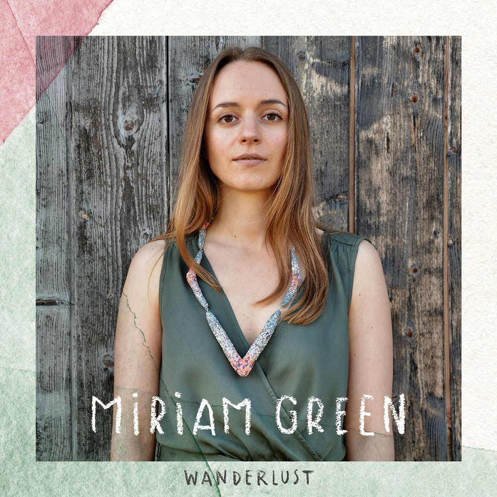 "Miriam Green - neues Album ""Wanderlust"""