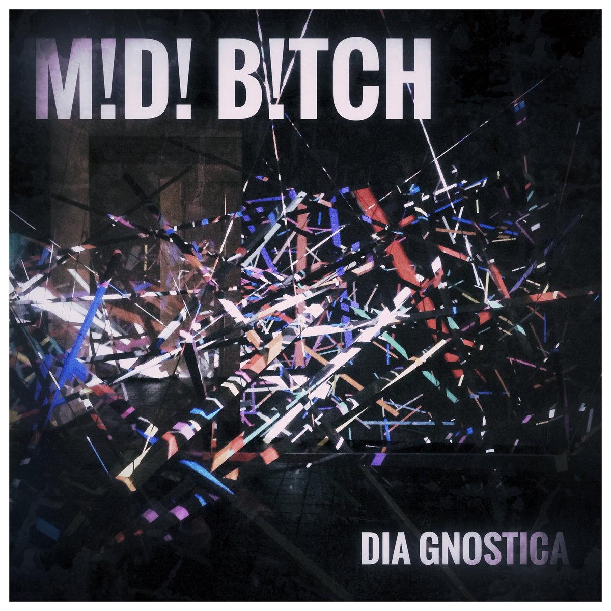 M!D! B!TCH - DIA GNOSTICA