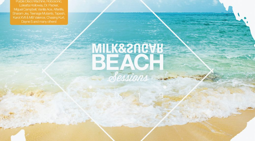 BEACH SESSIONS 2019 Compiled and Mixed by Milk & Sugar