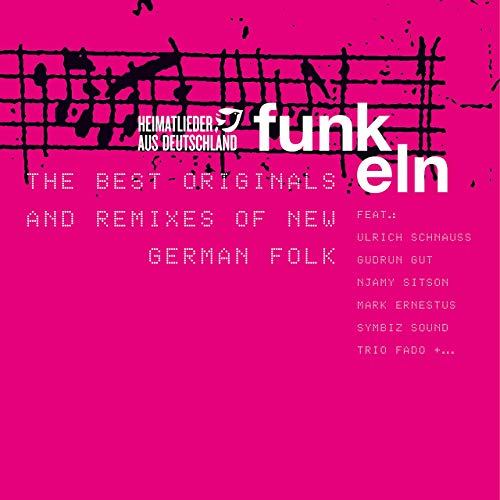 Heimatlieder Aus Deutschland Funkeln - The Best Originals and Remixes of New German Folk