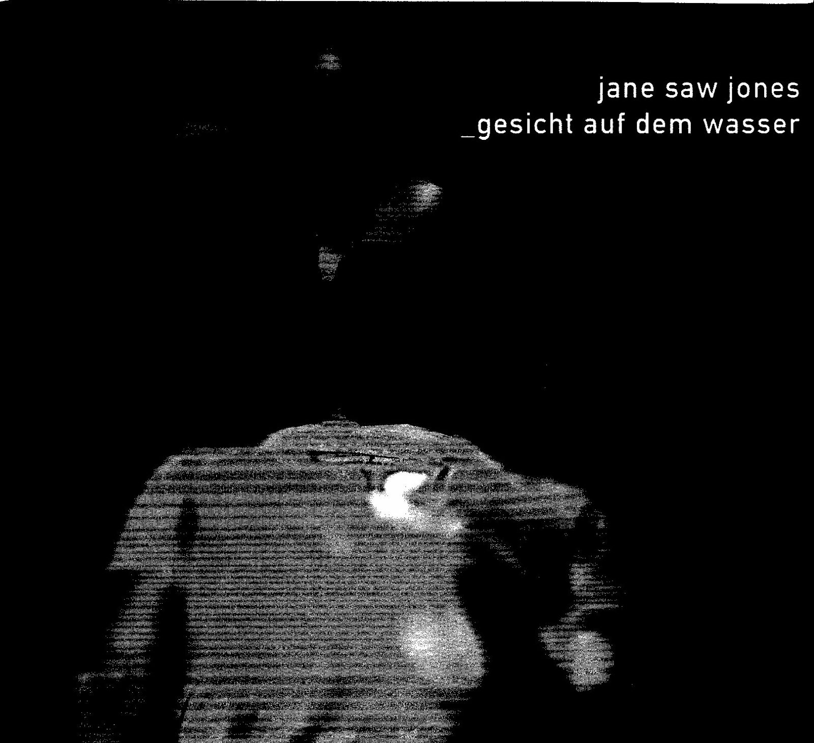 """JANE SAW JONES """"Gesicht Auf Dem Wasser"""" (FinestNoiseReleases)"""