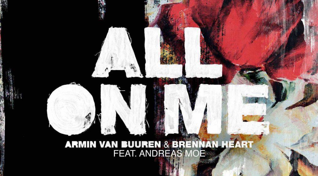 ARMIN VAN BUUREN & BRENNAN HEART FEAT. ANDREAS MOE - ALL ON ME