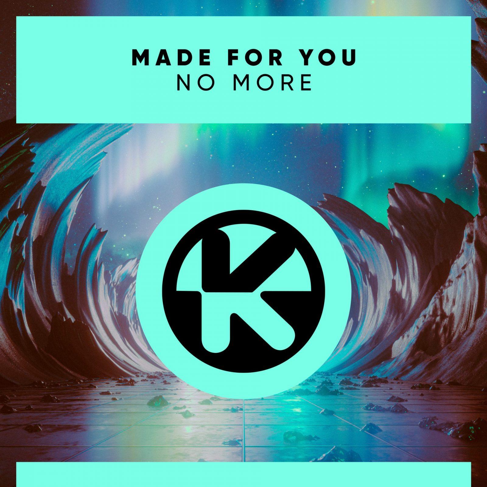 """MADE FOR YOU """"No More"""""""