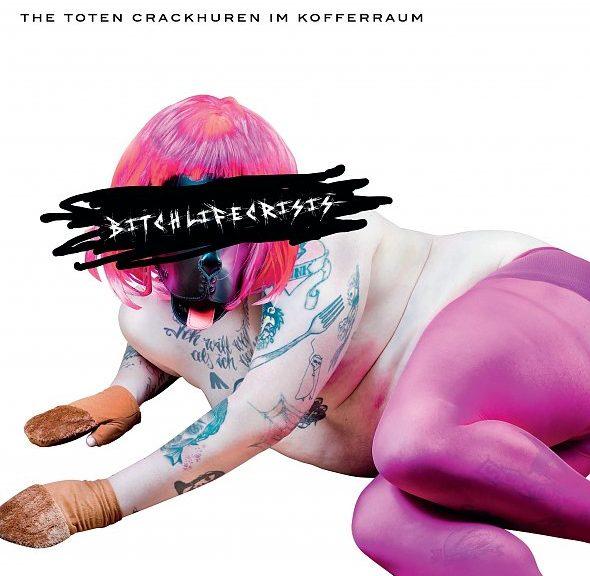 """The Toten Crackhuren im Kofferraum - """"bitchlifecrisis"""""""