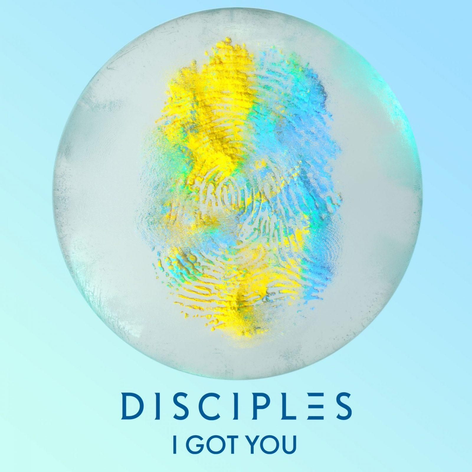 """Disciples """"I Got You"""""""