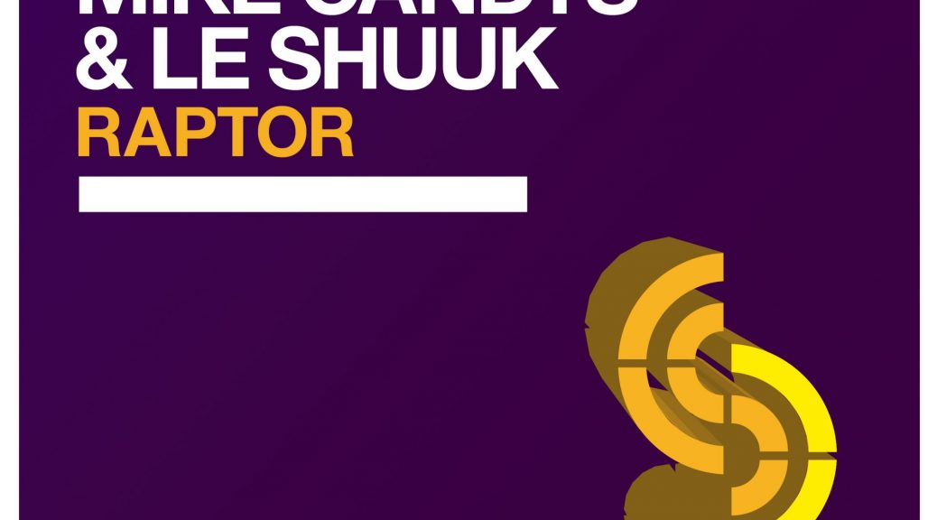 Neue Kollab von Mike Candys & Le Shuuk - Raptor
