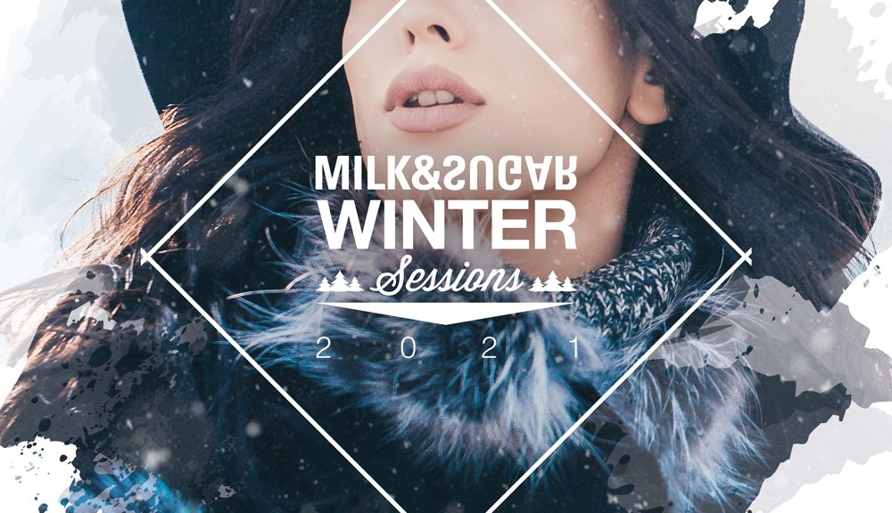 MILK & SUGAR 'WINTER SESSIONS 2021'