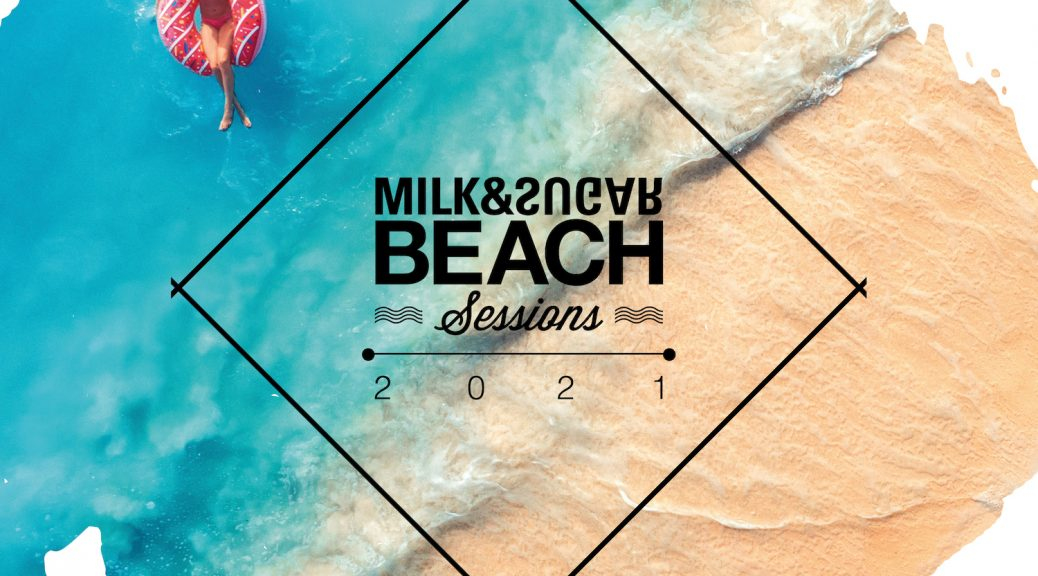 BEACH SESSIONS 2021 Compiled and Mixed by Milk & Sugar