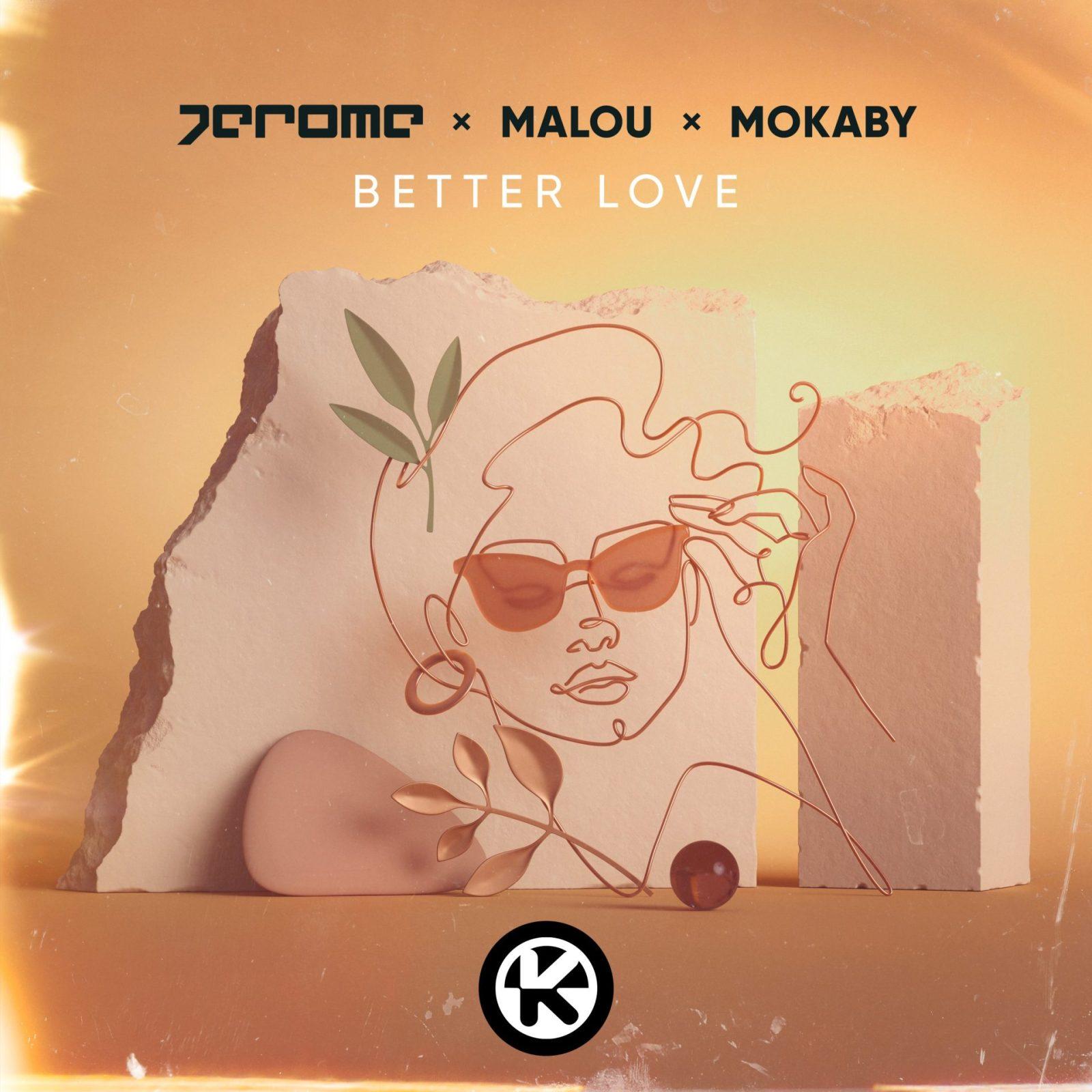 JEROME X MALOU X MOKABY - BETTER LOVE - VÖ: 15.10.2021