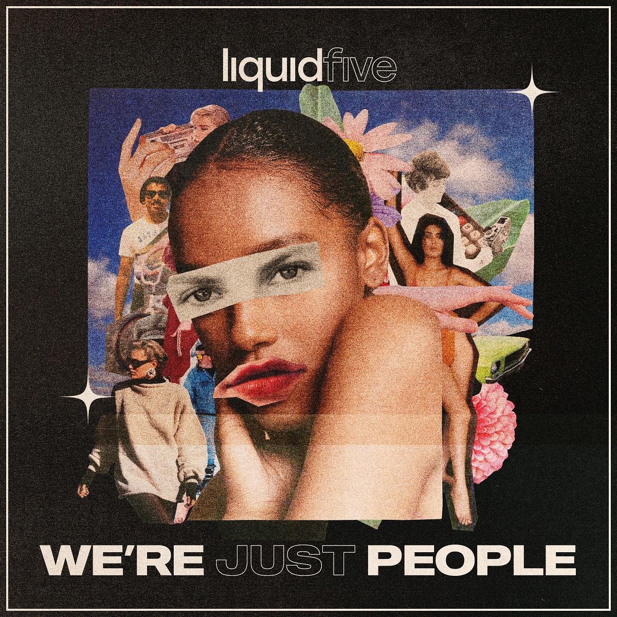 LIQUIDFIVE - WE'RE JUST PEOPLE
